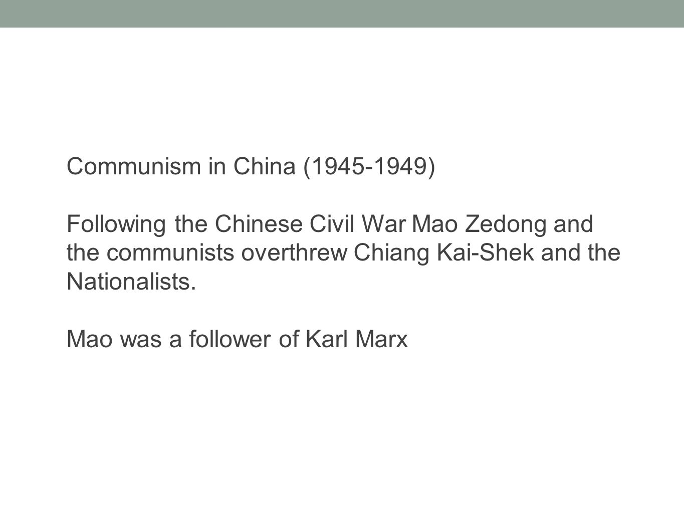 Communism in China (1945-1949) Following the Chinese Civil War Mao Zedong and the communists overthrew Chiang Kai-Shek and the Nationalists. Mao was a