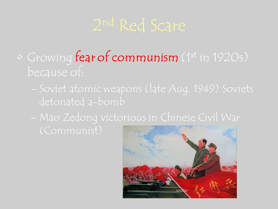 2 nd Red Scare Growing fear of communism (1 st in 1920s) because of: –Soviet atomic weapons (late Aug.