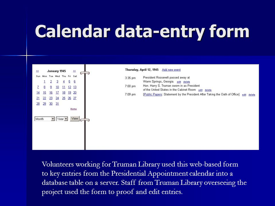 Calendar data-entry form Volunteers working for Truman Library used this web-based form to key entries from the Presidential Appointment calendar into a database table on a server.