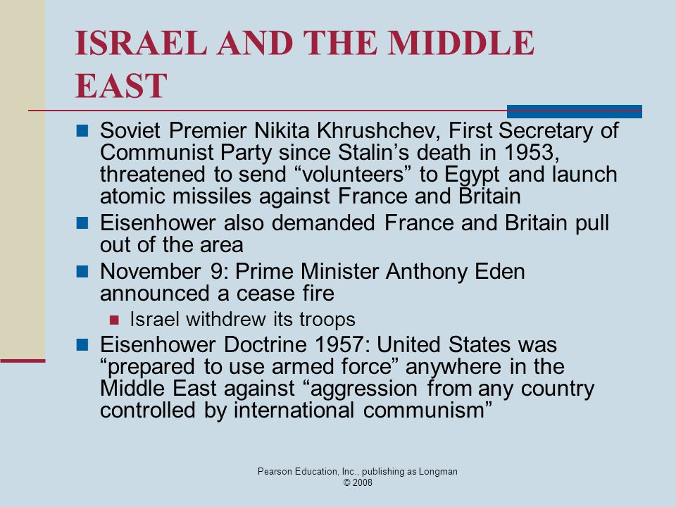 Pearson Education, Inc., publishing as Longman © 2008 ISRAEL AND THE MIDDLE EAST Soviet Premier Nikita Khrushchev, First Secretary of Communist Party