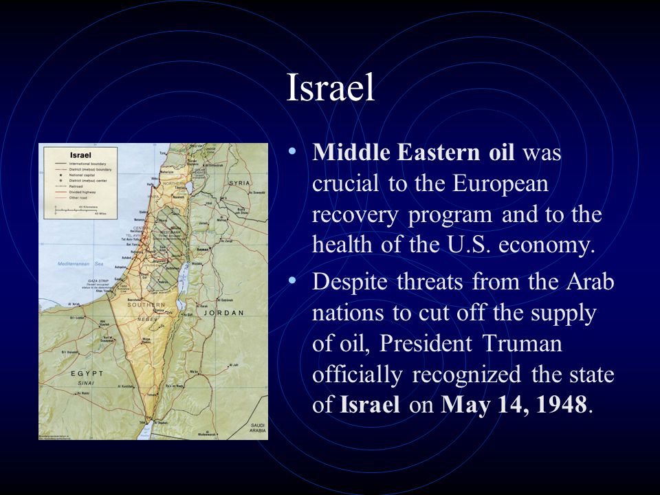 Israel Middle Eastern oil was crucial to the European recovery program and to the health of the U.S. economy. Despite threats from the Arab nations to