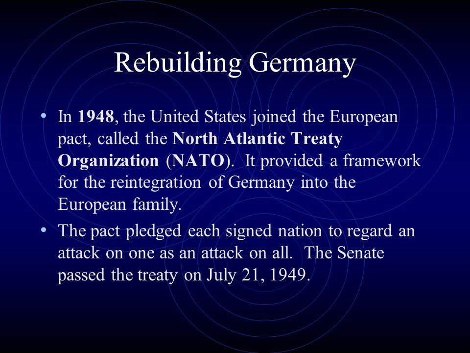 Rebuilding Germany In 1948, the United States joined the European pact, called the North Atlantic Treaty Organization (NATO). It provided a framework