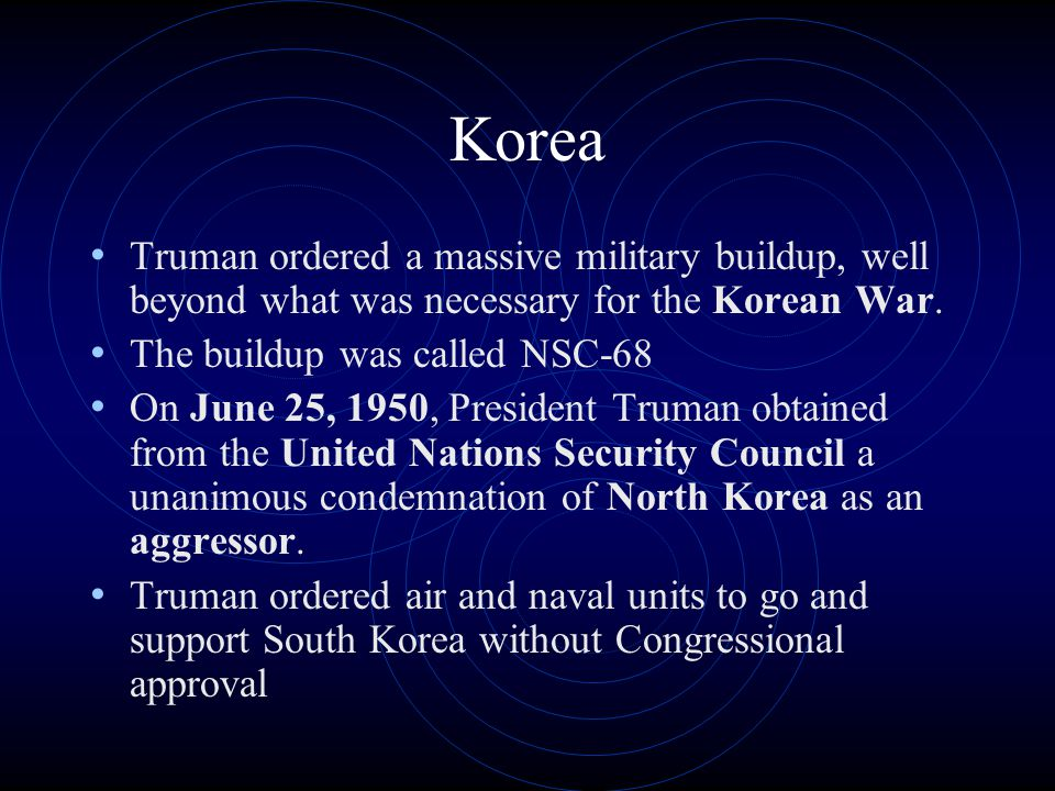 Korea Truman ordered a massive military buildup, well beyond what was necessary for the Korean War.