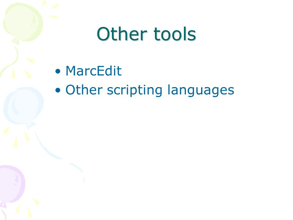 Other tools MarcEdit Other scripting languages