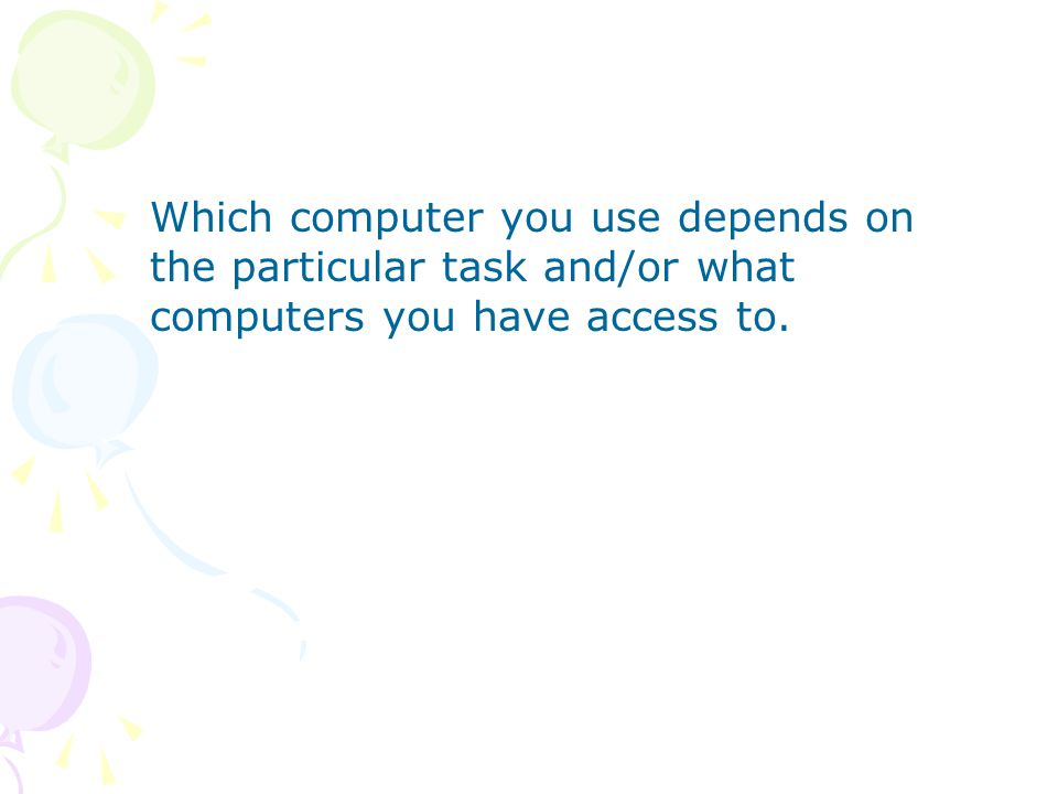 Which computer you use depends on the particular task and/or what computers you have access to.