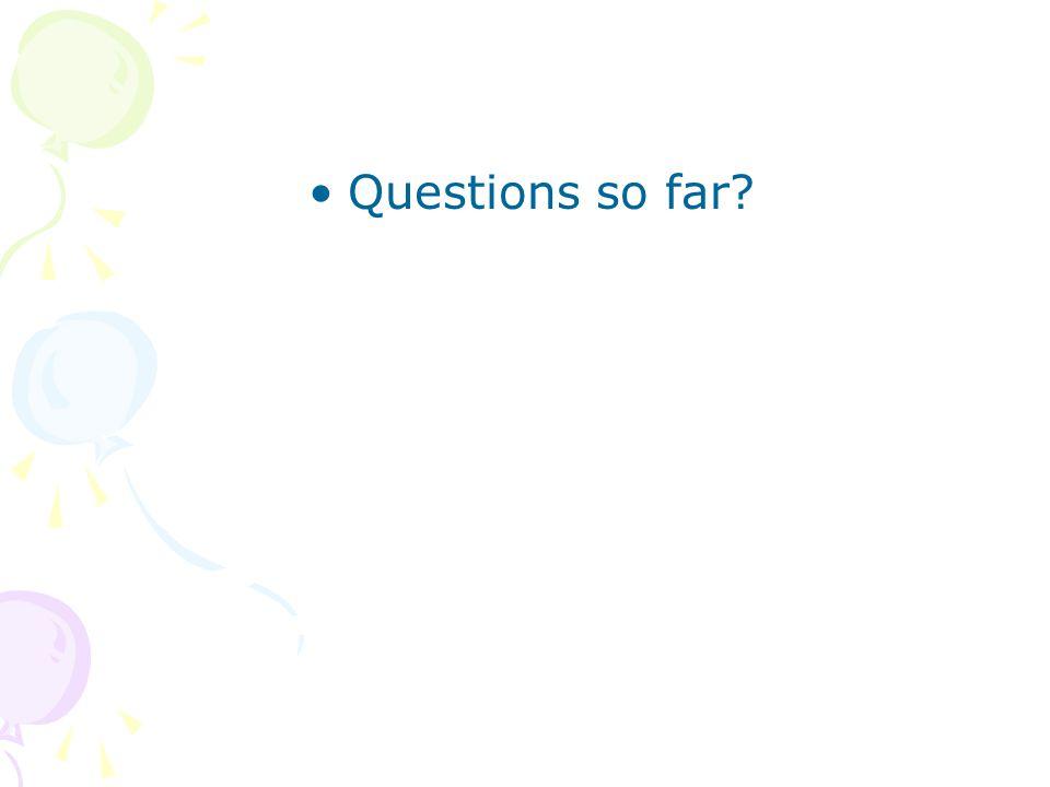 Questions so far