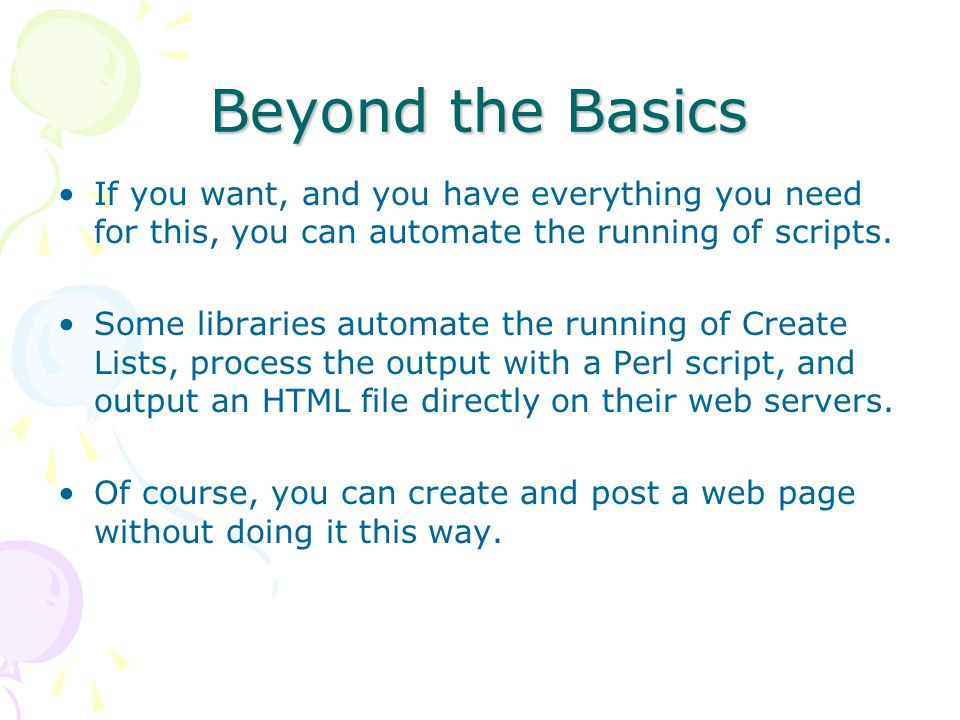 Beyond the Basics If you want, and you have everything you need for this, you can automate the running of scripts.