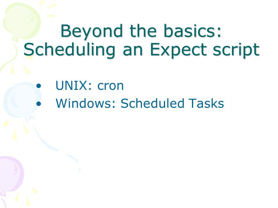 Beyond the basics: Scheduling an Expect script UNIX: cron Windows: Scheduled Tasks