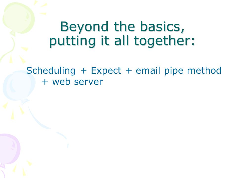 Beyond the basics, putting it all together: Scheduling + Expect + email pipe method + web server