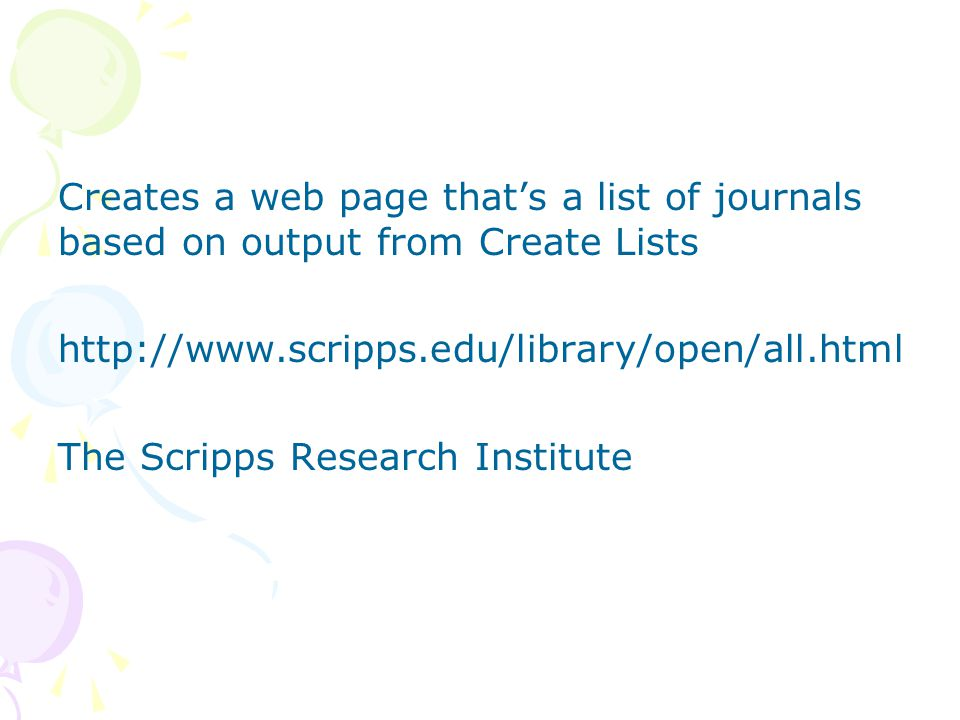 Creates a web page that's a list of journals based on output from Create Lists http://www.scripps.edu/library/open/all.html The Scripps Research Institute