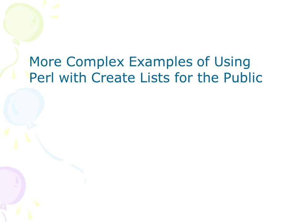 More Complex Examples of Using Perl with Create Lists for the Public