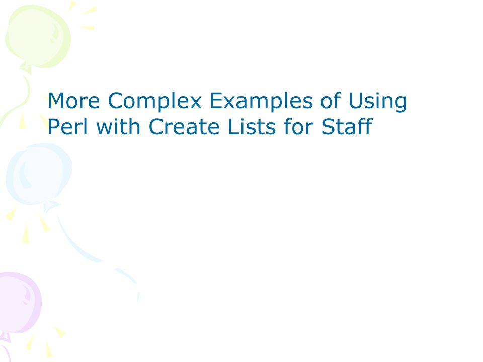 More Complex Examples of Using Perl with Create Lists for Staff