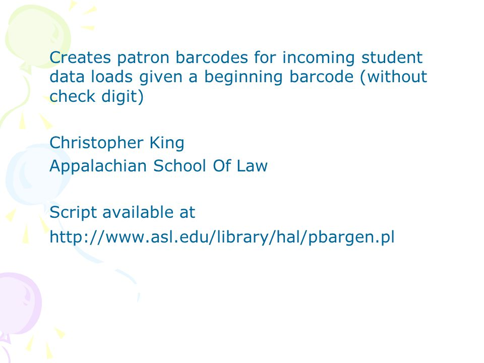 Creates patron barcodes for incoming student data loads given a beginning barcode (without check digit) Christopher King Appalachian School Of Law Script available at http://www.asl.edu/library/hal/pbargen.pl