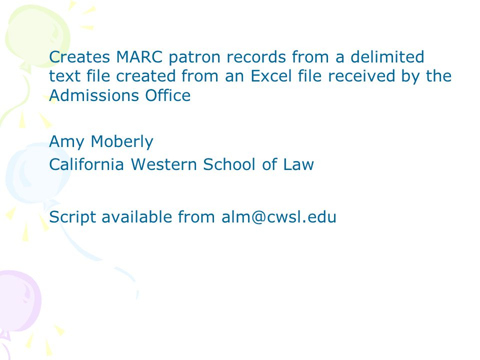 Creates MARC patron records from a delimited text file created from an Excel file received by the Admissions Office Amy Moberly California Western School of Law Script available from alm@cwsl.edu