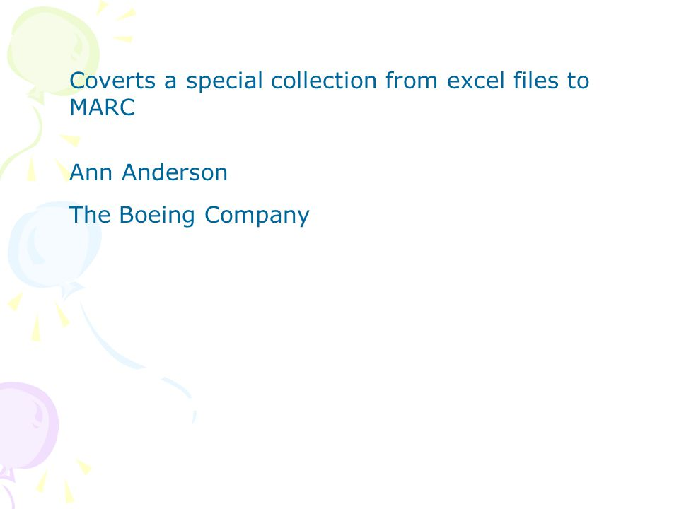 Coverts a special collection from excel files to MARC Ann Anderson The Boeing Company