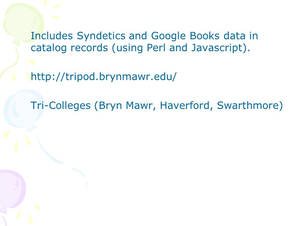 Includes Syndetics and Google Books data in catalog records (using Perl and Javascript).