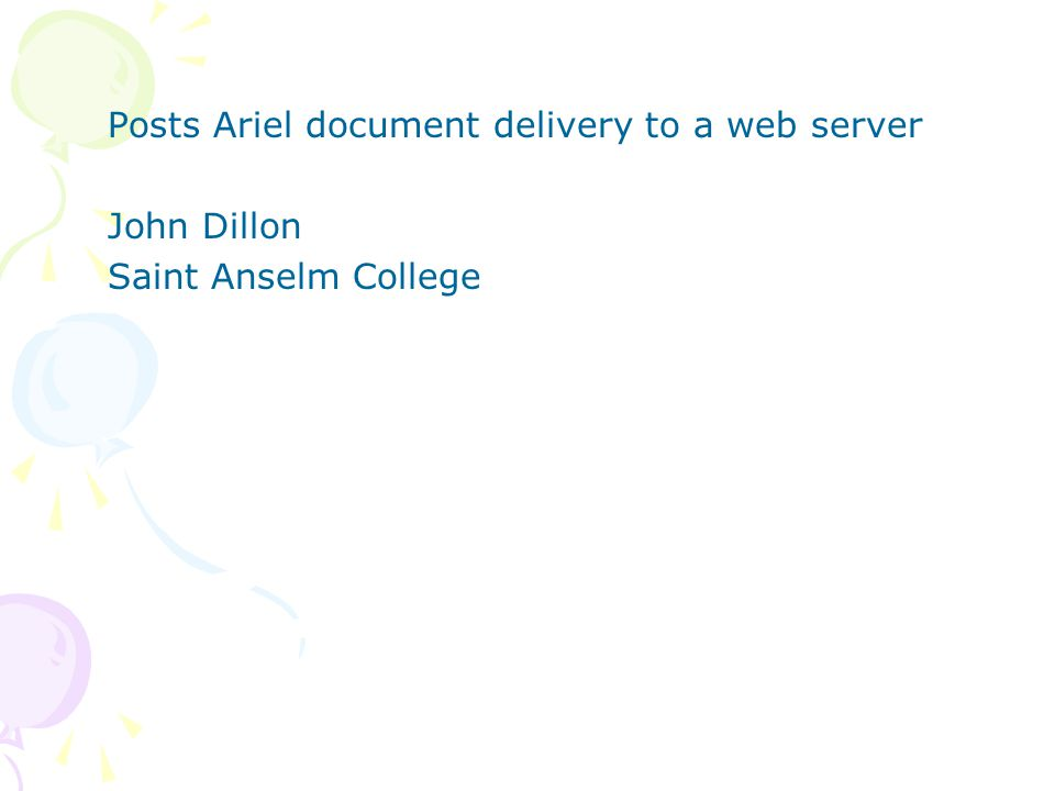 Posts Ariel document delivery to a web server John Dillon Saint Anselm College