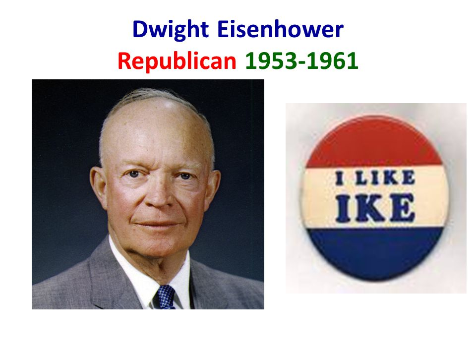 Dwight Eisenhower Republican 1953-1961