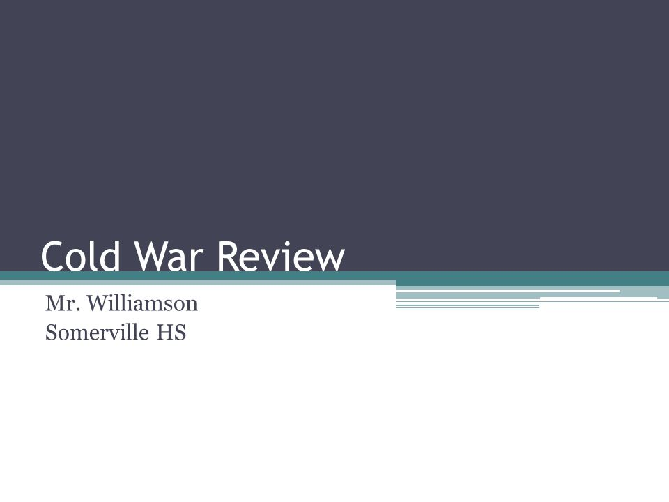 Cold War Review Mr. Williamson Somerville HS