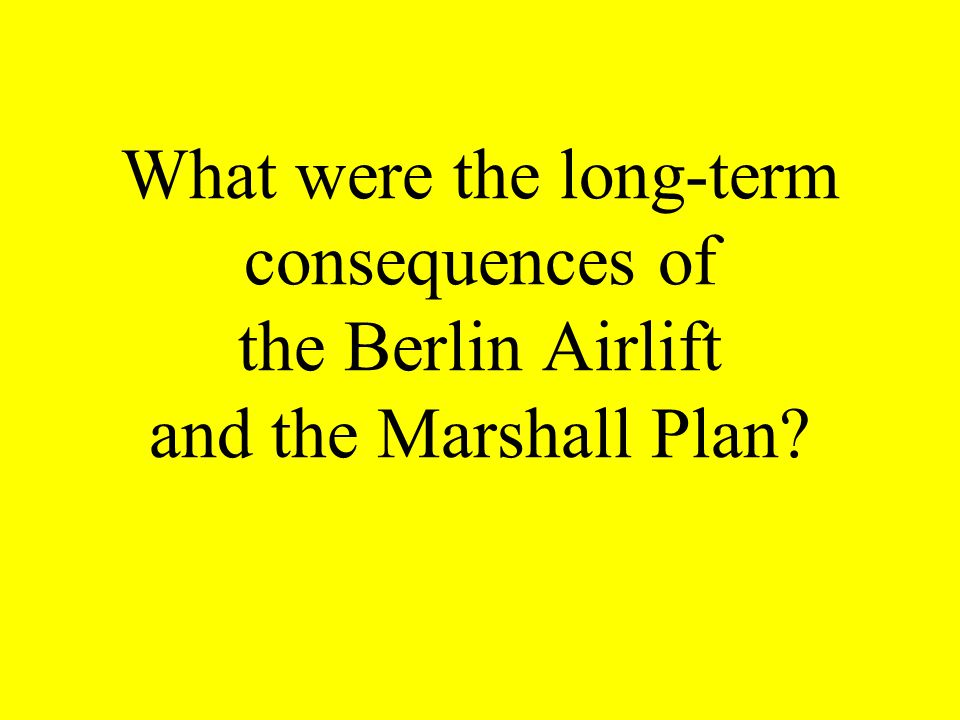 What were the long-term consequences of the Berlin Airlift and the Marshall Plan?