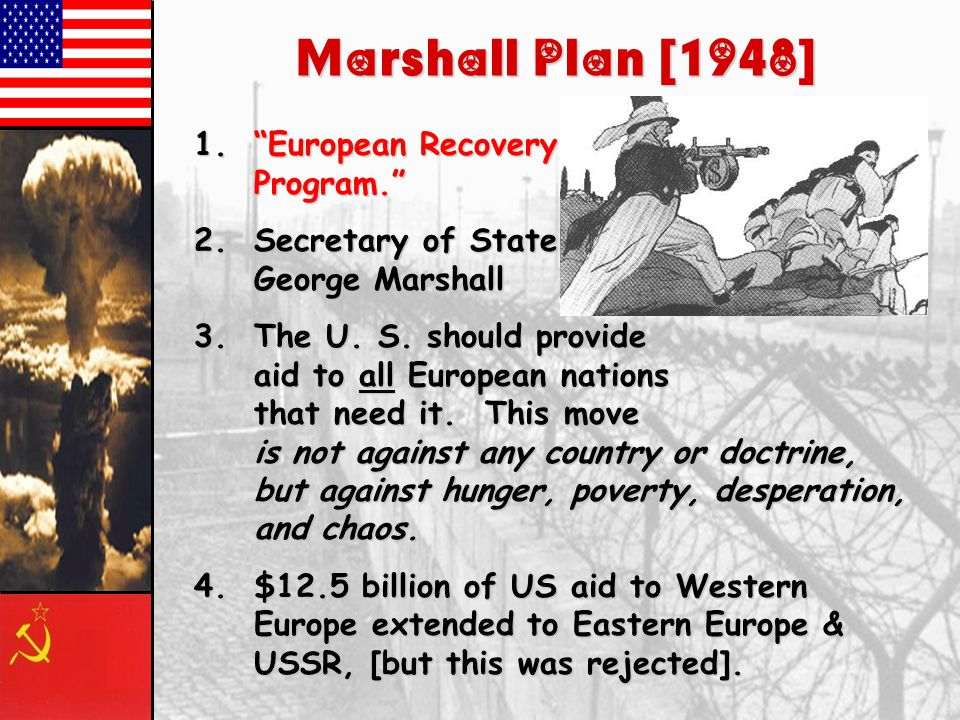 Marshall Plan [1948] 1. European Recovery Program. 2.Secretary of State, George Marshall 3.The U.