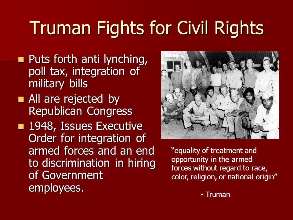 Truman Fights for Civil Rights Puts forth anti lynching, poll tax, integration of military bills Puts forth anti lynching, poll tax, integration of mi