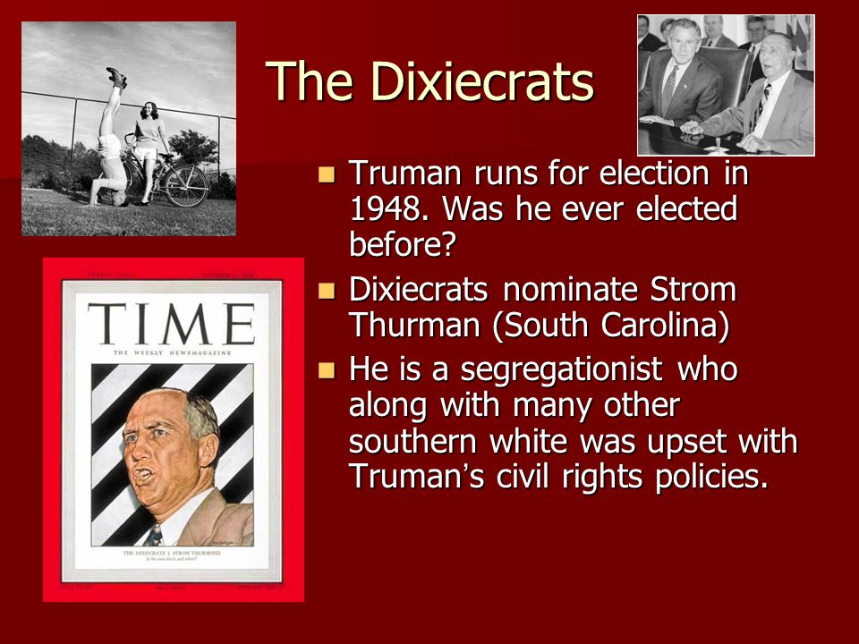 The Dixiecrats Truman runs for election in 1948. Was he ever elected before.