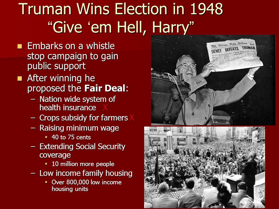 """Truman Wins Election in 1948 """"Give 'em Hell, Harry"""" Embarks on a whistle stop campaign to gain public support Embarks on a whistle stop campaign to ga"""