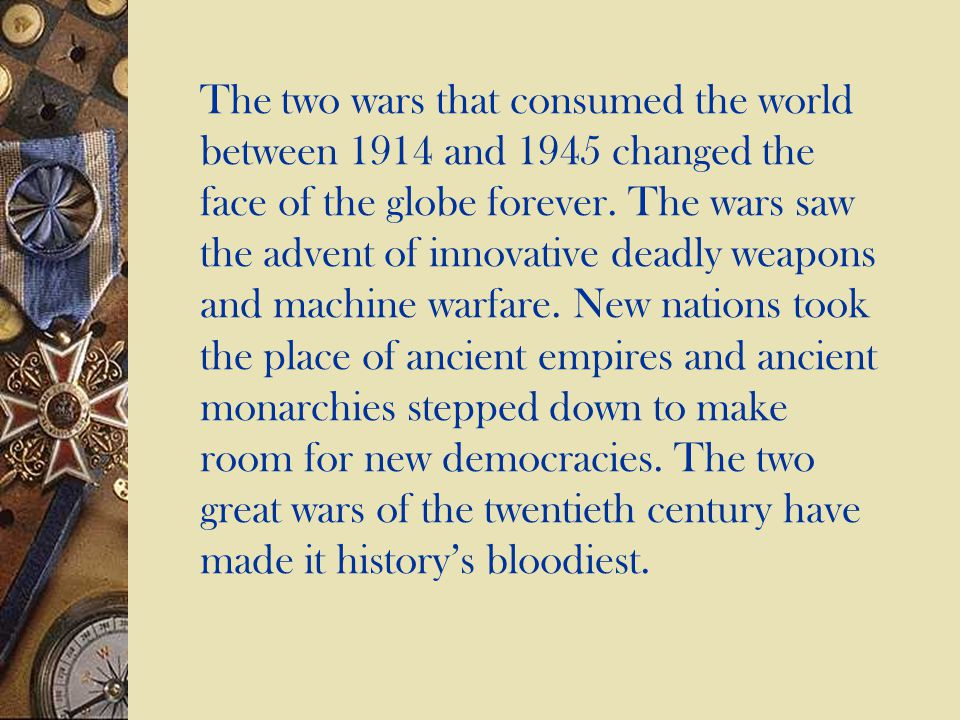 The two wars that consumed the world between 1914 and 1945 changed the face of the globe forever.