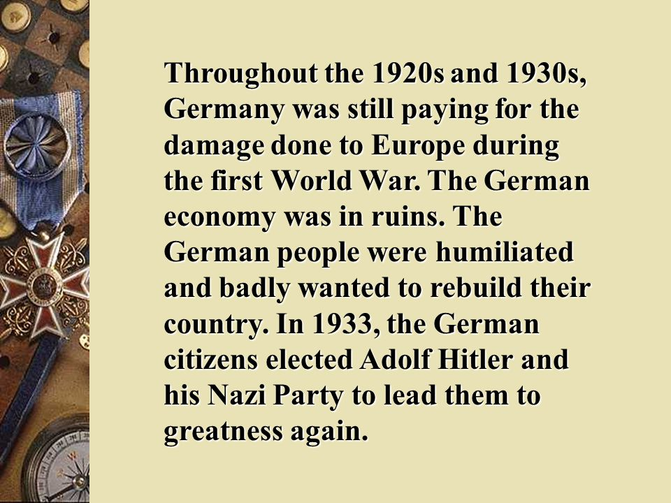 Throughout the 1920s and 1930s, Germany was still paying for the damage done to Europe during the first World War.
