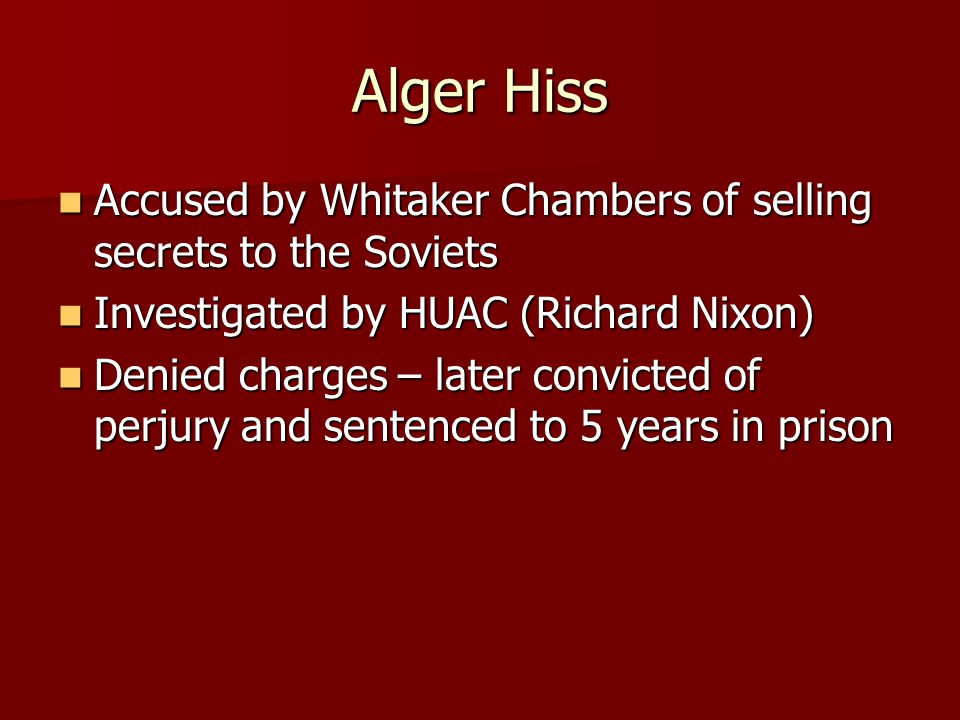Alger Hiss Accused by Whitaker Chambers of selling secrets to the Soviets Accused by Whitaker Chambers of selling secrets to the Soviets Investigated
