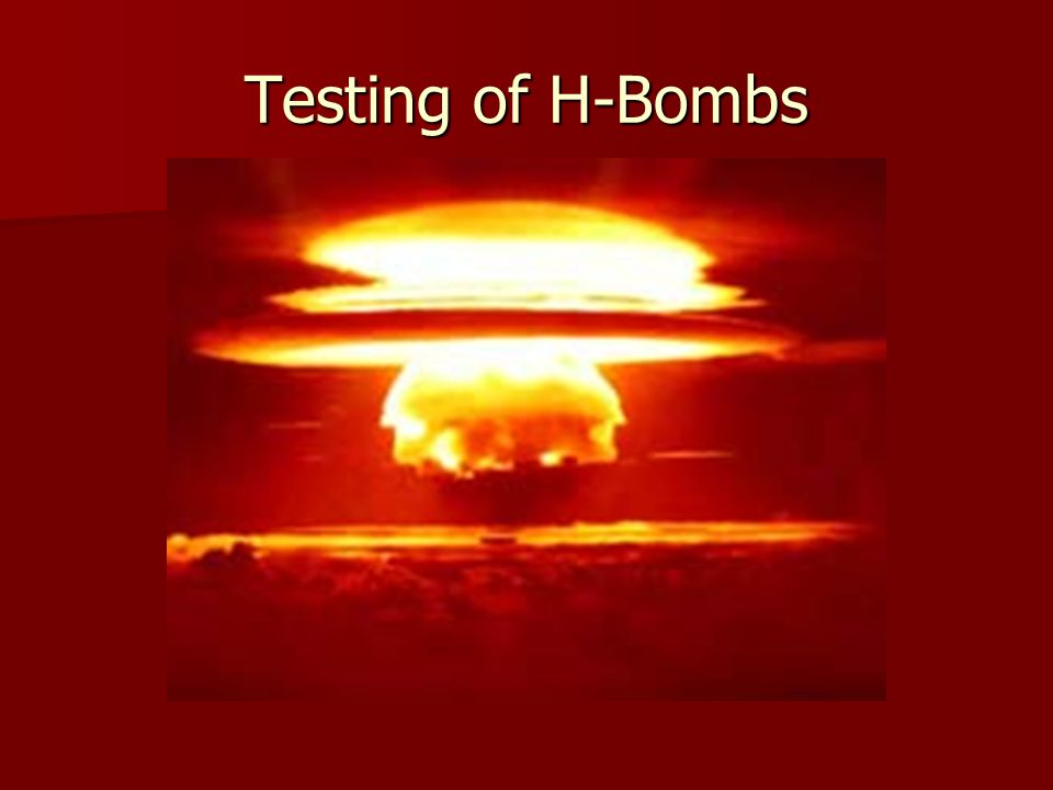Testing of H-Bombs