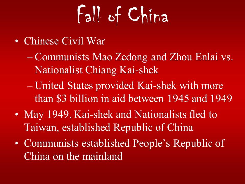 Fall of China Chinese Civil War –Communists Mao Zedong and Zhou Enlai vs. Nationalist Chiang Kai-shek –United States provided Kai-shek with more than