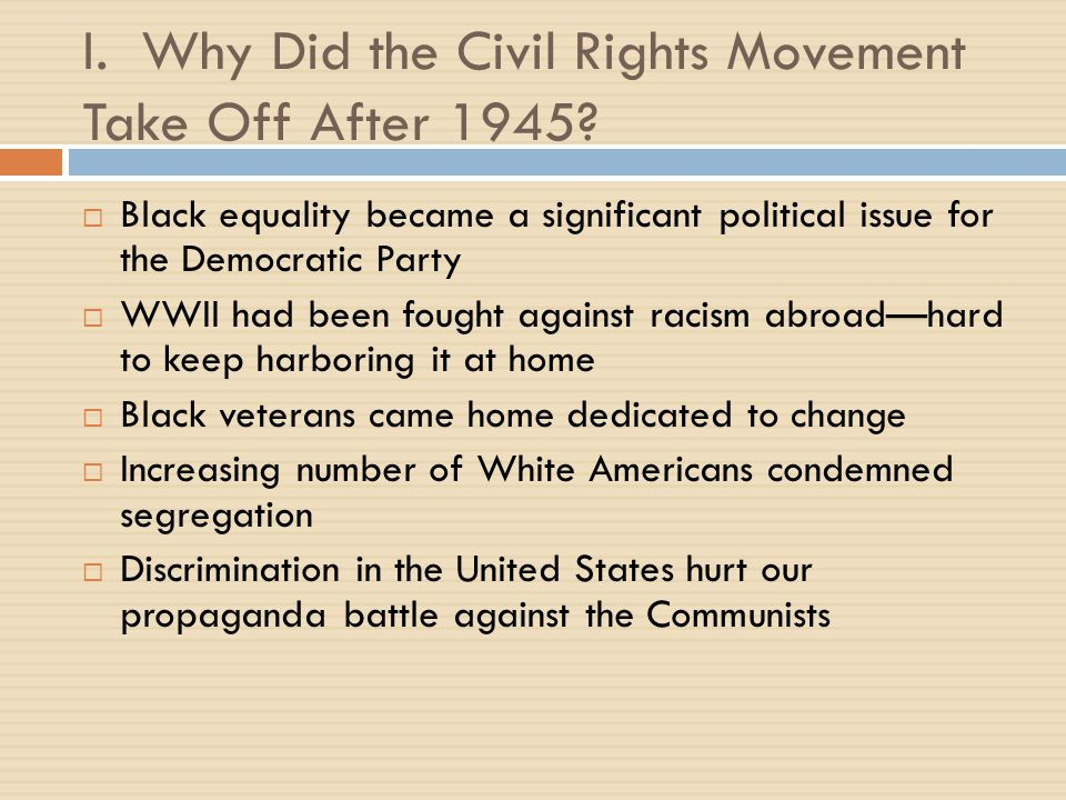 I. Why Did the Civil Rights Movement Take Off After 1945.