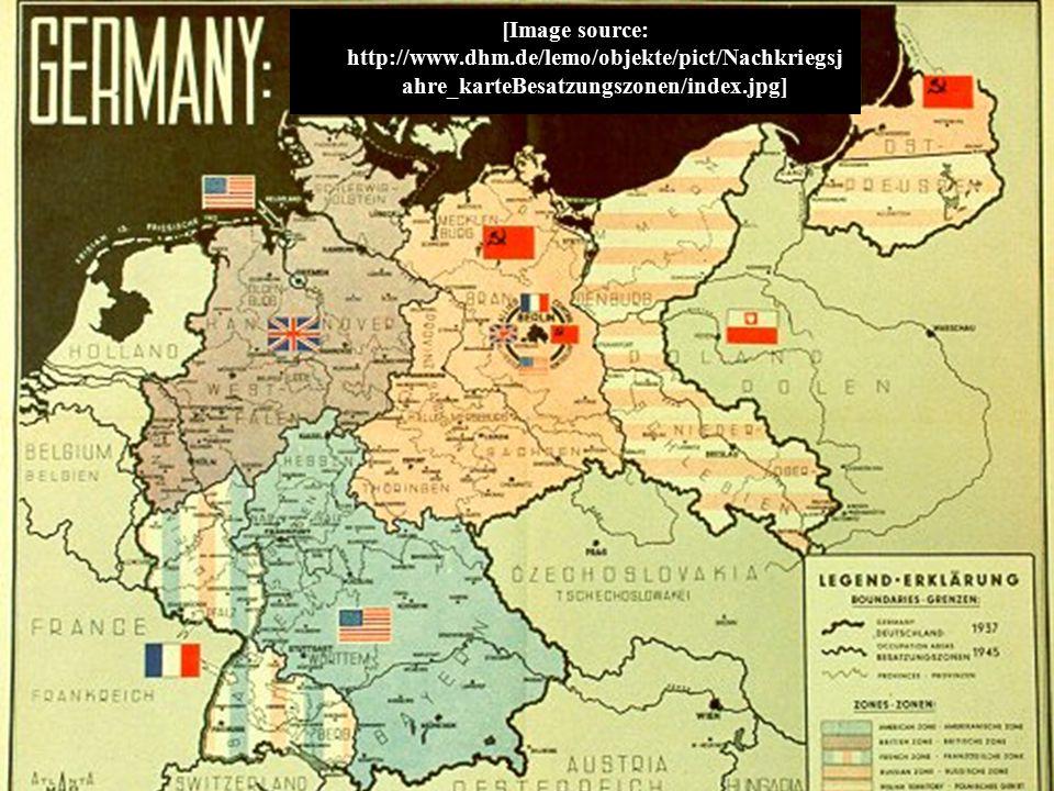 [Image source: http://www.dhm.de/lemo/objekte/pict/Nachkriegsj ahre_karteBesatzungszonen/index.jpg]