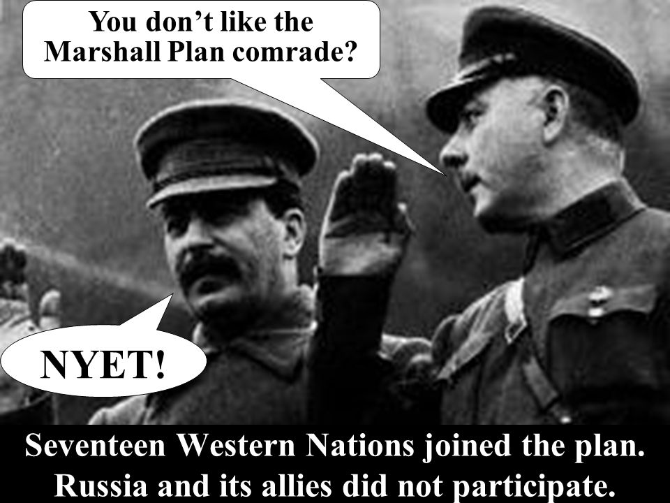 Seventeen Western Nations joined the plan. Russia and its allies did not participate.
