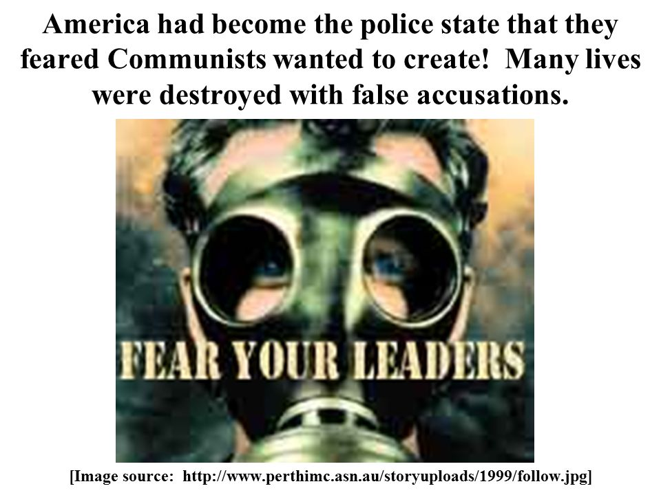 America had become the police state that they feared Communists wanted to create.