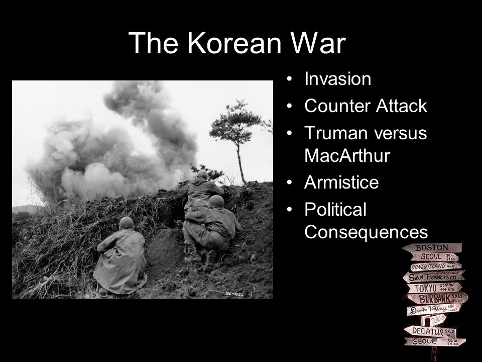 The Korean War Invasion Counter Attack Truman versus MacArthur Armistice Political Consequences