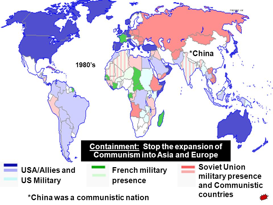 map/cold war USA/Allies and US Military assistance French military presence assistance Soviet Union military presence and Communistic countries *China
