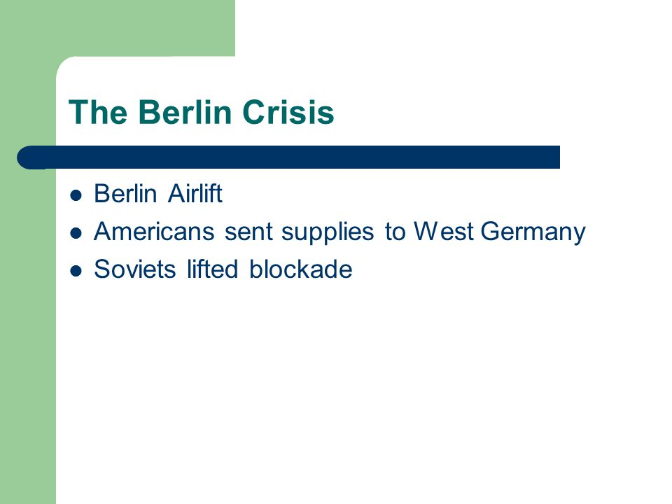 The Berlin Crisis Berlin Airlift Americans sent supplies to West Germany Soviets lifted blockade