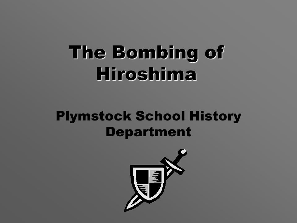 The Bombing of Hiroshima Plymstock School History Department