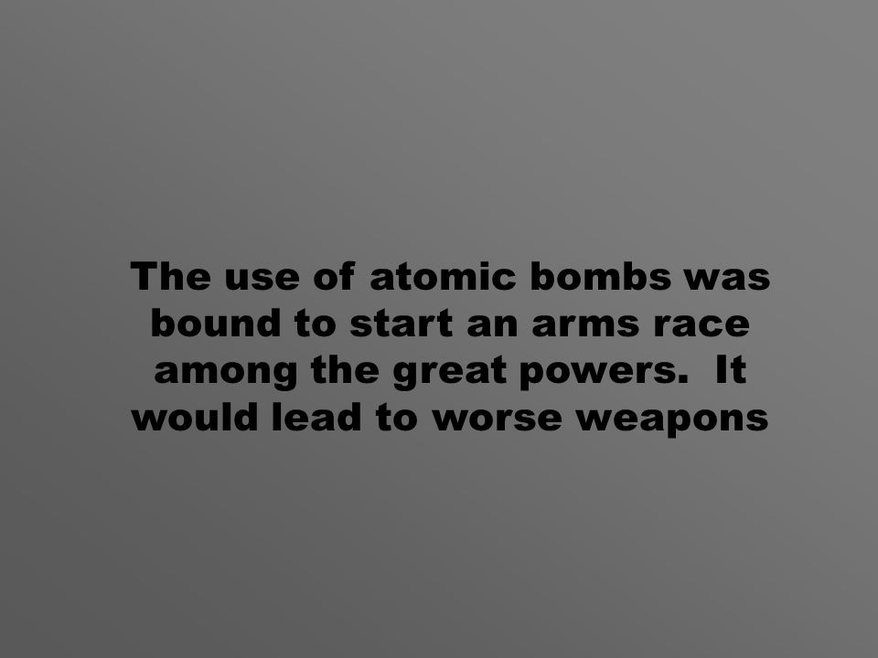 The use of atomic bombs was bound to start an arms race among the great powers.