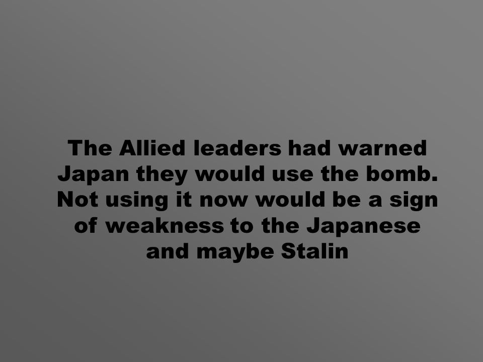The Allied leaders had warned Japan they would use the bomb.