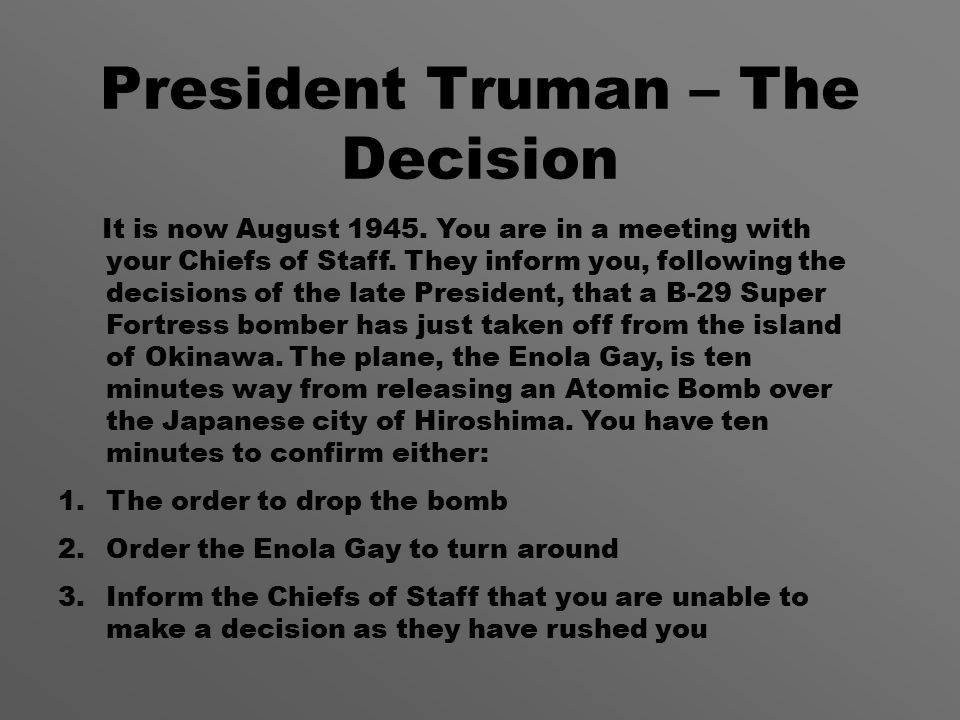 President Truman – The Decision It is now August 1945.