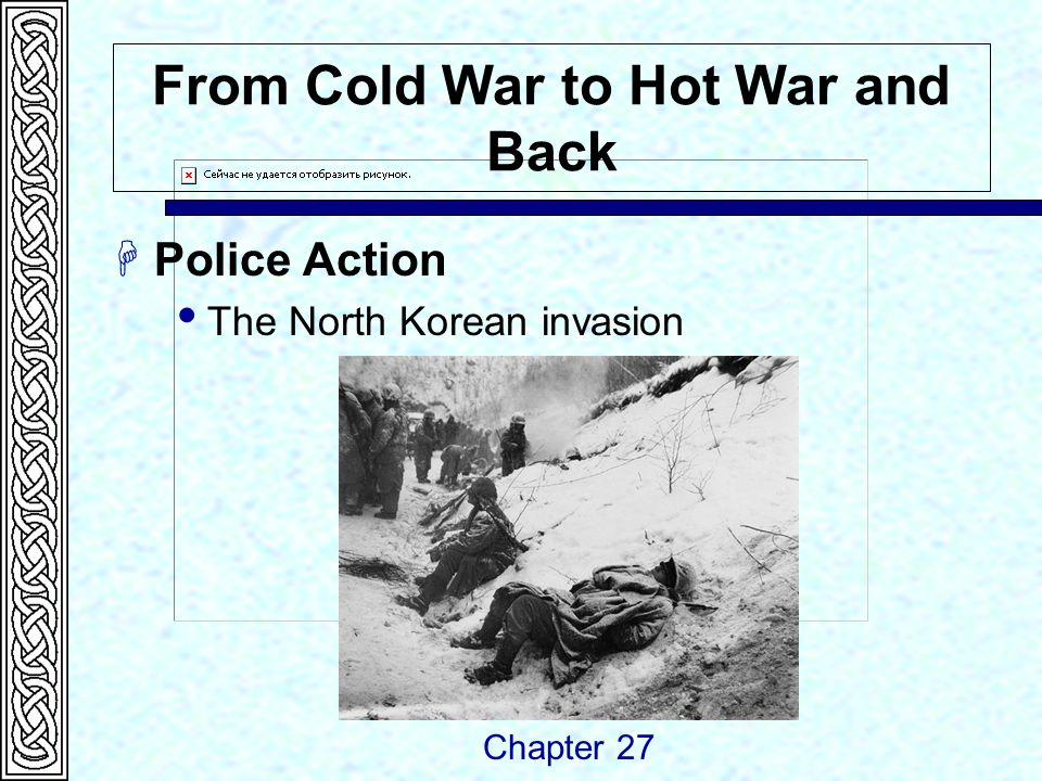 From Cold War to Hot War and Back  Police Action  The North Korean invasion Chapter 27