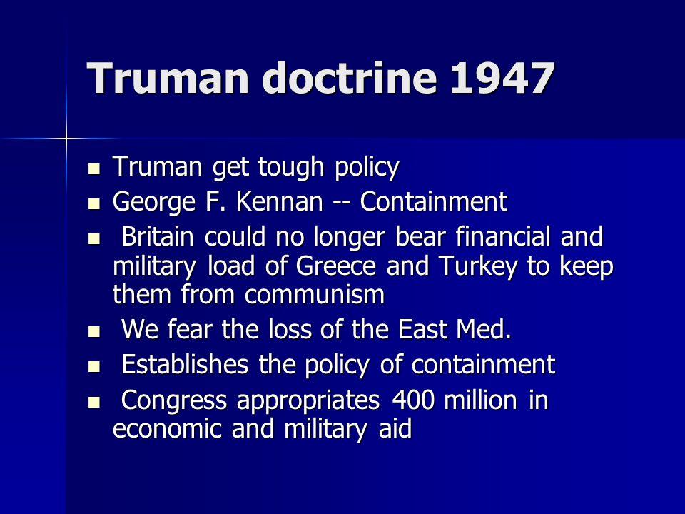 Truman doctrine 1947 Truman get tough policy Truman get tough policy George F.