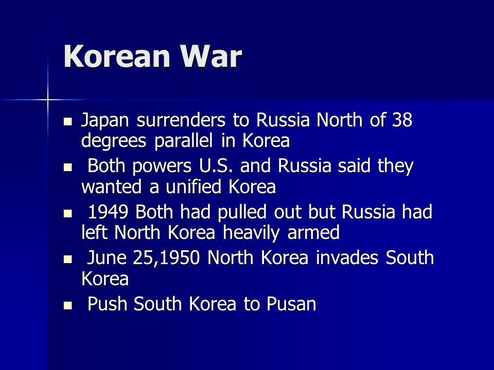 Korean War Japan surrenders to Russia North of 38 degrees parallel in Korea Japan surrenders to Russia North of 38 degrees parallel in Korea Both powers U.S.