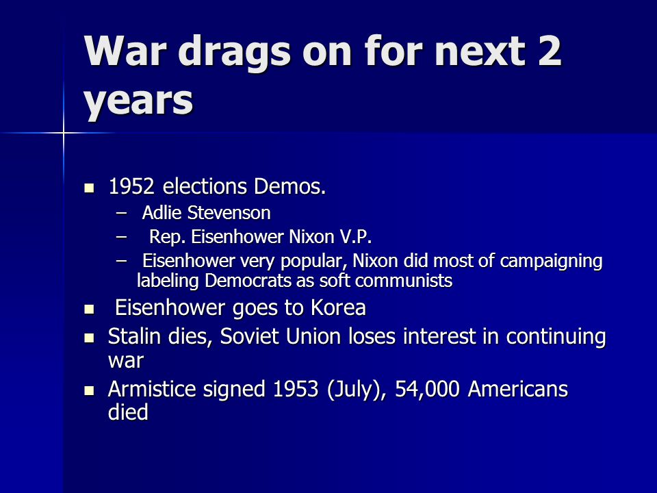 War drags on for next 2 years 1952 elections Demos.