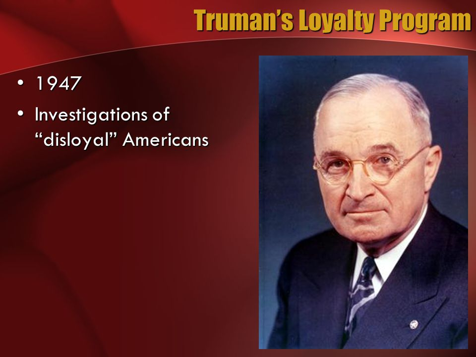 Truman's Loyalty Program 19471947 Investigations of disloyal AmericansInvestigations of disloyal Americans