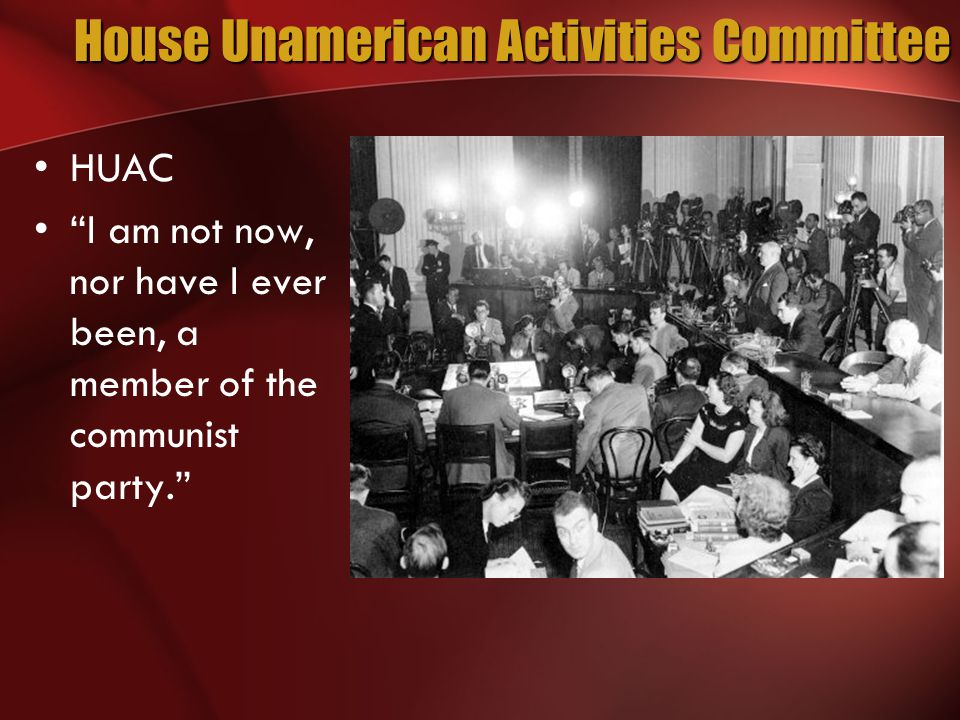 House Unamerican Activities Committee HUAC I am not now, nor have I ever been, a member of the communist party.